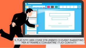 Il tuo sito web come strumento di event marketing per attrarre e convertire i tuoi contatti
